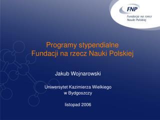 Programy stypendialne  Fundacji na rzecz Nauki Polskiej