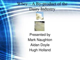 Whey   A By-product of the Dairy Industry