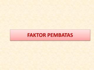 FAKTOR PEMBATAS