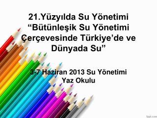 """21.Yüzyılda Su Yönetimi """"Bütünleşik Su Yönetimi Çerçevesinde Türkiye'de ve Dünyada Su"""""""