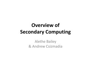 Overview of  Secondary Computing