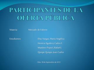 PARTICIPANTES DE LA OFERTA  PÚBLICA