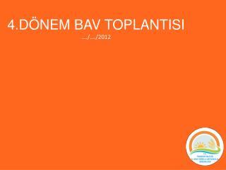 4.DÖNEM BAV TOPLANTISI …./…./2012