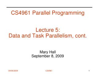 CS4961 Parallel Programming   Lecture 5:  Data and Task Parallelism, cont.   Mary Hall September 8, 2009