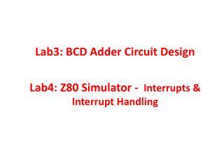 Lab3: BCD Adder Circuit Design    Lab4: Z80 Simulator -   Interrupts & Interrupt Handling