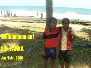 Willkommen auf SRI  LANKA Jan./Febr. 2008