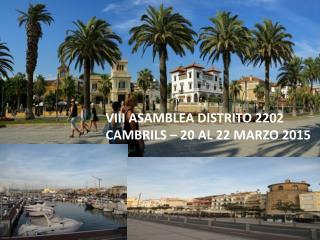 VIII ASAMBLEA DISTRITO 2202 CAMBRILS � 20 AL 22 MARZO 2015