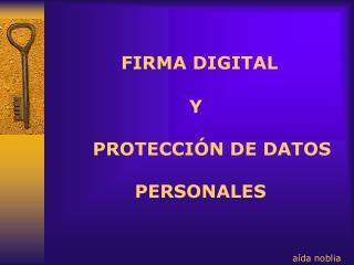 FIRMA DIGITAL                        Y        PROTECCIÓN DE DATOS               PERSONALES