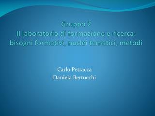 Gruppo 2 Il laboratorio di formazione e ricerca: bisogni formativi, nuclei tematici, metodi