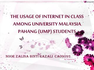 THE USAGE OF INTERNET IN CLASS AMONG UNIVERSITY MALAYSIA PAHANG (UMP) STUDENTS