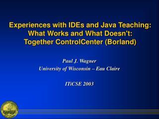 Paul J. Wagner University of Wisconsin – Eau Claire ITiCSE 2003