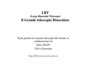 LBT  (Large Binocular Telescope) Il Grande telescopio Binoculare