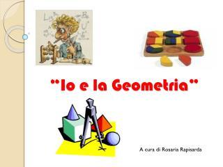 """"""" Io e la Geometria"""""""