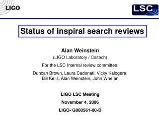 Alan Weinstein (LIGO Laboratory / Caltech) For the LSC Internal review committee:
