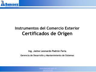 Instrumentos del Comercio Exterior Certificados de Origen