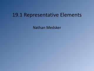 19.1 Representative Elements