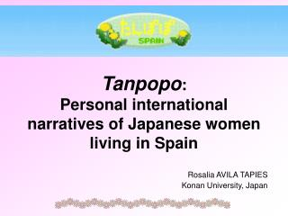 Tanpopo :  Personal international narratives of Japanese women living in Spain