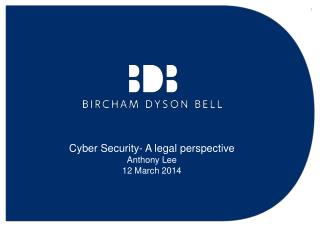 Cyber Security- A legal perspective  Anthony Lee 12 March 2014