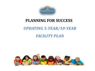 UPDATING 5-YEAR/10-YEAR  FACILITY PLAN