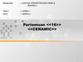 Pertemuan <<16>> <<CERAMIC>>