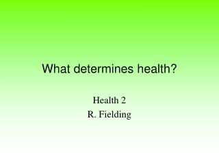 What determines health?