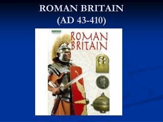 ROMAN BRITAIN AD 43-410