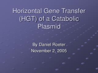 Horizontal Gene Transfer (HGT) of a Catabolic Plasmid