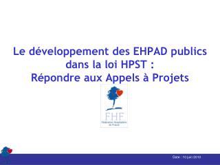 Le développement des EHPAD publics dans la loi HPST : Répondre aux Appels à Projets