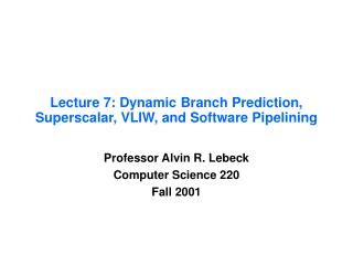 Lecture 7: Dynamic Branch Prediction, Superscalar, VLIW, and Software Pipelining
