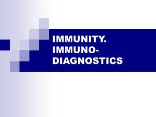 IMMUNITY. IMMUNO- DIAGNOSTICS