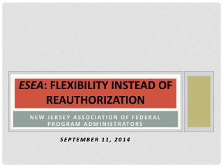 ESEA : Flexibility instead of Reauthorization