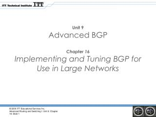 Unit 9 Advanced BGP Chapter 16 Implementing and Tuning BGP for Use in Large Networks