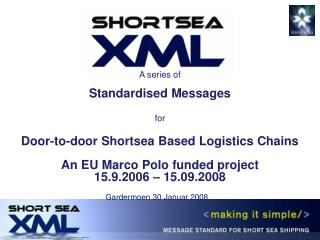 A series of  Standardised Messages  for Door-to-door Shortsea Based Logistics Chains