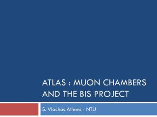 ATLAS :  MUOn  Chambers and the  bis  project