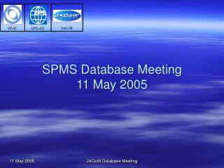 SPMS Database Meeting  11 May 2005