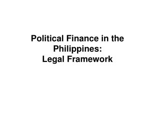 Political Finance in the Philippines:  Legal Framework