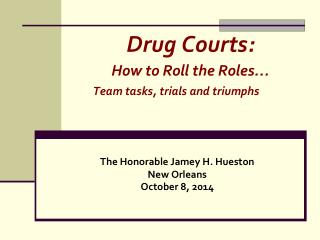 Drug Courts:       		How to Roll the Roles… Team tasks, trials and triumphs