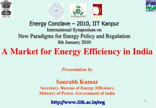A Market for Energy Efficiency in India   Presentation by  Saurabh Kumar  Secretary, Bureau of Energy Efficiency,  Minis