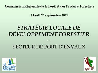 STRATÉGIE LOCALE DE DÉVELOPPEMENT FORESTIER -- SECTEUR DE PORT D'ENVAUX