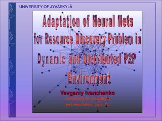 Yevgeniy Ivanchenko University of Jyväskylä yeivanch@cc.jyu.fi