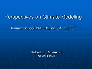 Perspectives on Climate Modeling Summer school-BNU-Beijing 5 Aug. 2006