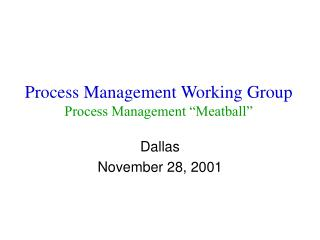 Process Management Working Group Process Management �Meatball�