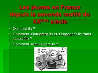 Les jeunes en France  depuis la seconde moitié du XX ème  siècle