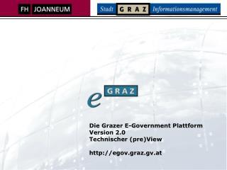 Die Grazer E-Government Plattform Version 2.0  Technischer (pre)View egov.graz.gv.at