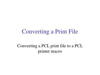 Converting a Print File