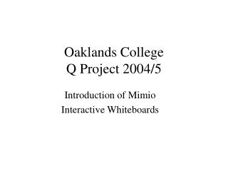 Oaklands College Q Project 2004/5