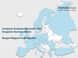 trendence Graduate Barometer  2012 Hungarian  Business Edition Nyugat-Magyarországi Egyetem