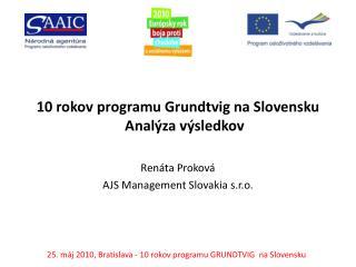 10 rokov programu Grundtvig na Slovensku   Anal�za v�sledkov Ren�ta Prokov�