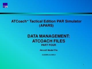 ATCoach   Tactical Edition PAR Simulator (APARS) DATA MANAGEMENT:  ATCOACH FILES PART FOUR