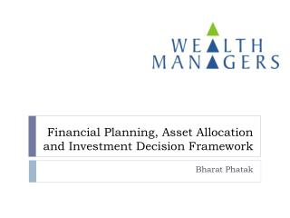 Financial Planning, Asset Allocation and Investment Decision Framework